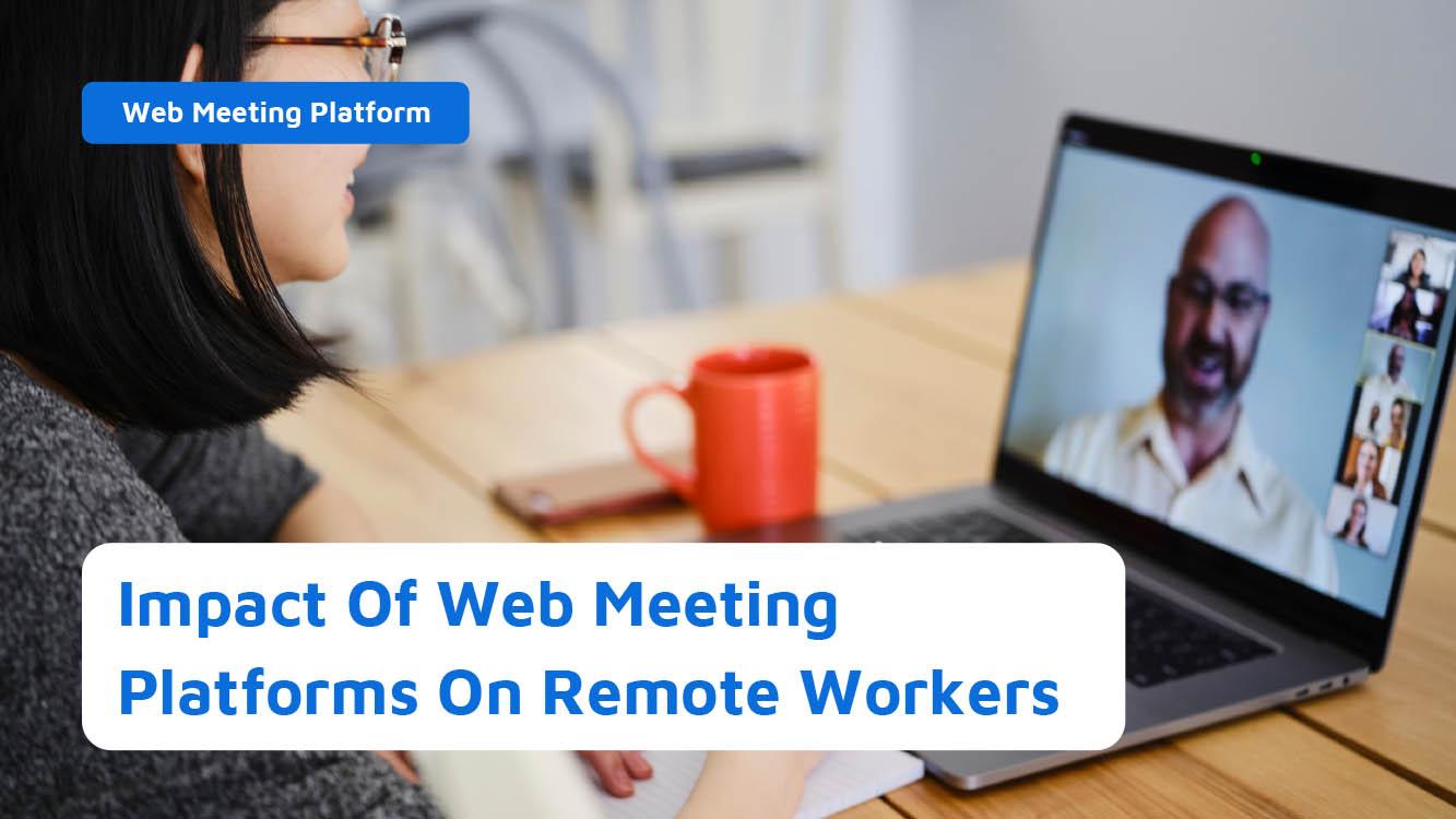 Impact Of Web Meeting Platforms On Remote Workers - Neomeet