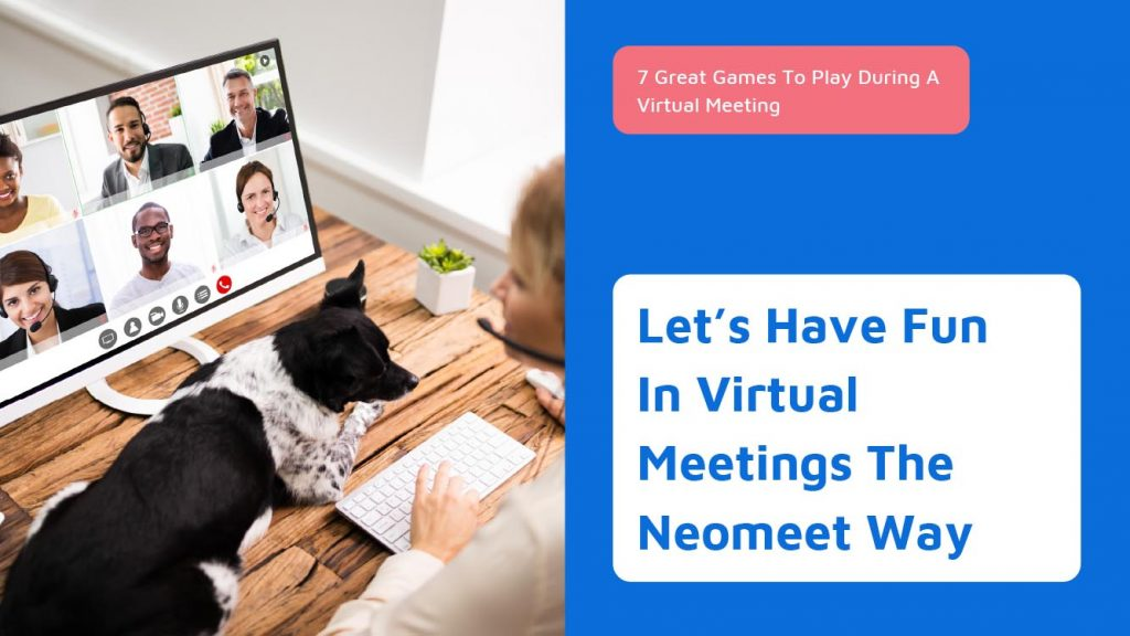 7 Great Games To Play During A Virtual Meeting