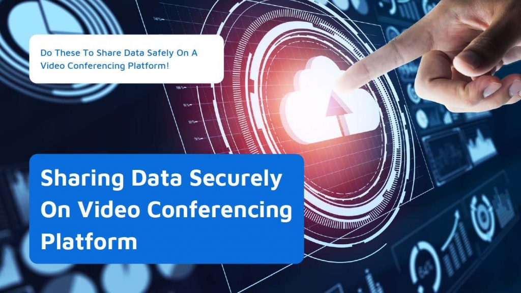Do These To Share Data Safely On A Video Conferencing Platform!