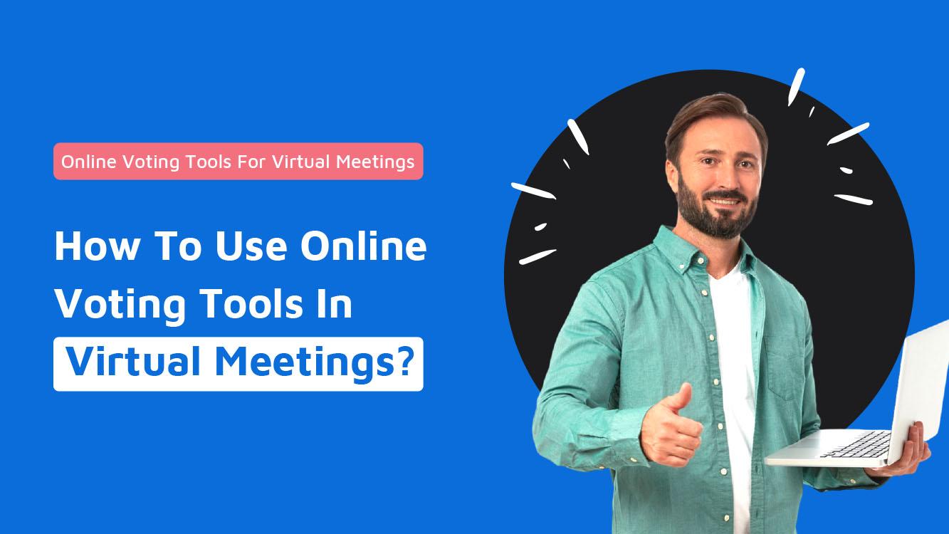 How To Use Online Voting Tools In Virtual Meetings - Neomeet