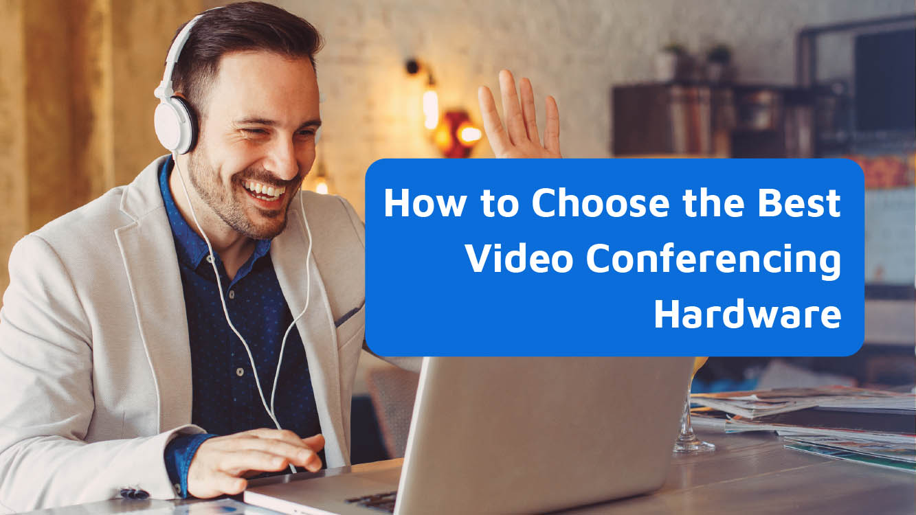 How to Choose the Best Video Conferencing Hardware - Neomeet