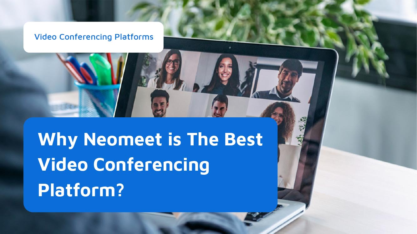 Why Neomeet is Different From Other Video Conferencing Platforms - Neomeet