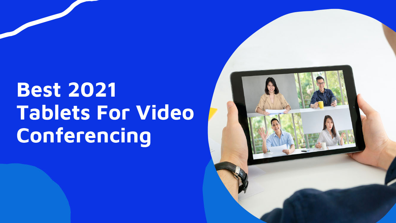 Best Budget Tablets For Video Conferencing You Should Check Out - Neomeet