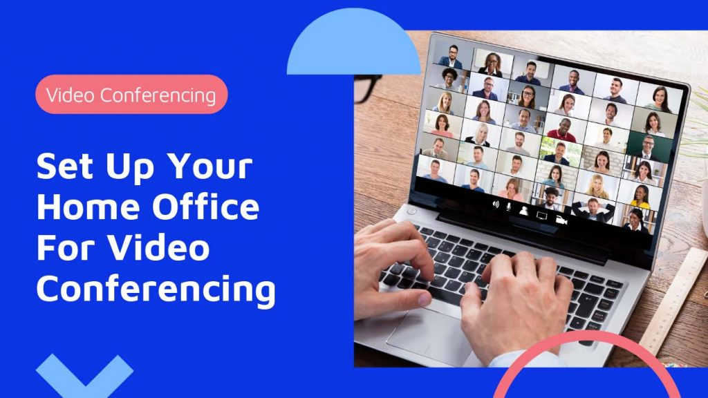 How to set up your home office for video conferencing?