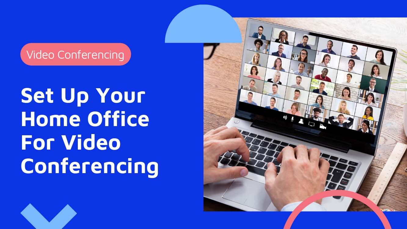How to set up your home office for video conferencing - Neomeet