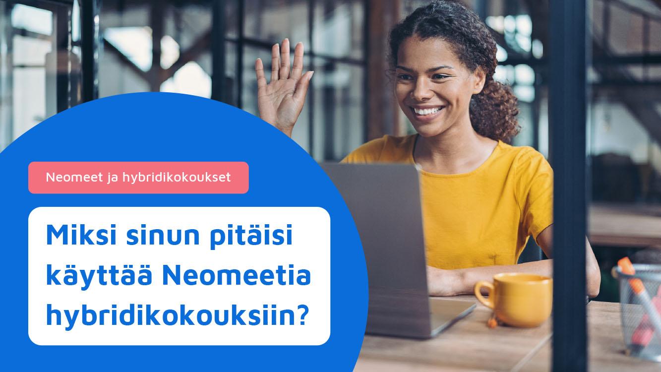 Miksi sinun pitäisi käyttää Neomeetia hybridikokouksiin - Neomeet Finland
